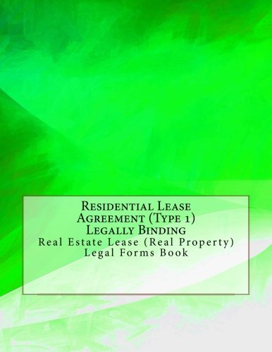 Residential Lease Agreements (Residential Lease Agreement (Type 1) - Legally Binding: Real Estate Lease (Real Property) - Legal Forms Book)