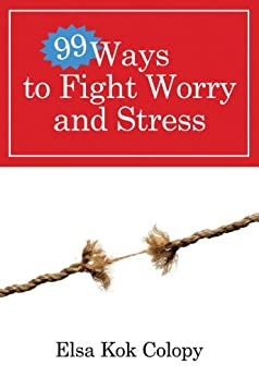 99 Ways to Fight Worry and Stress by [Kok Colopy, Elsa]