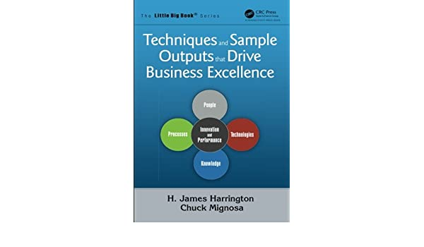 Techniques and Sample Outputs that Drive Business Excellence (The Little Big Book Series): H. James Harrington, Chuck Mignosa: 9781466577268: Amazon.com: ...