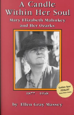 A Candle Within Her Soul: Mary Elizabeth Mahnkey & Her Ozarks, 1877-1948