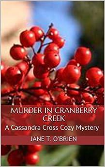 Murder in Cranberry Creek: A Cassandra Cross Cozy Mystery (Cassandra Cross Cozy Mysteries Book 4) by [O'Brien, Jane T.]
