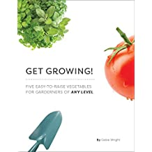 Get Growing!: Five Easy-to-Raise Vegetables for Gardeners of Any Level