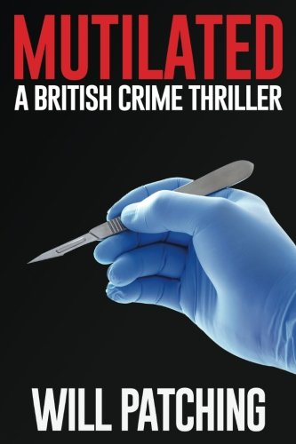 Mutilated: A British Crime Thriller (Doc Powers & D.I. Carver Investigate) (Volume 2)