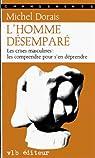L'homme desempare: Les crises masculines, les comprendre pour s'en deprendre (Changements) par Dorais