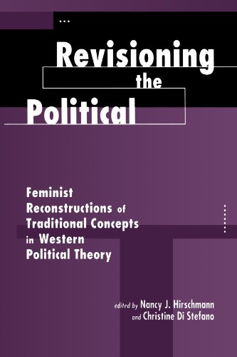 Revisioning The Political: Feminist Reconstructions Of Traditional Concepts In Western Political Theory (Feminist Theory