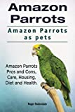Amazon Parrots. Amazon Parrots as pets. Amazon Parrots Pros and Cons, Care, Housing, Diet and Health.