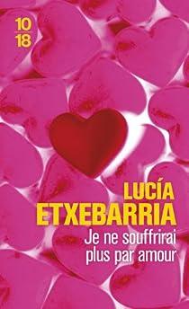 Je ne souffrirai plus par amour par Etxebarria