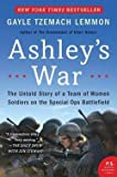 img - for Gayle Tzemach Lemmon: Ashley's War : The Untold Story of a Team of Women Soldiers on the Special Ops Battlefield (Paperback); 2016 Edition book / textbook / text book