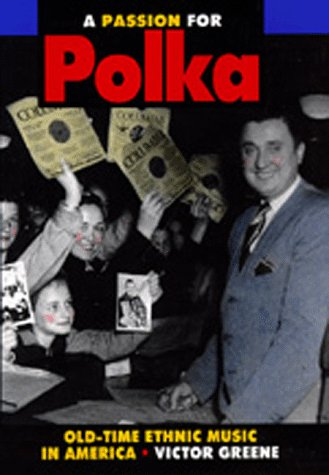 A Passion for Polka: Old-Time Ethnic Music in America