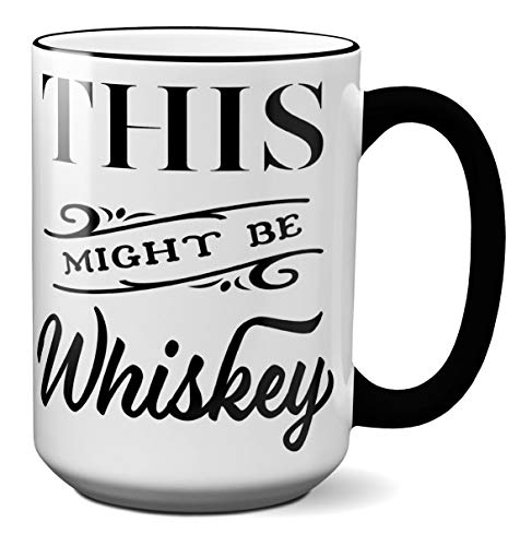 This Might Be Whiskey Funny Coffee Mug Tea Cup Novelty Gift Idea (15oz - black handle & rim)