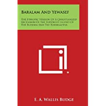 Baralam and Yewasef: The Ethiopic Version of a Christianized Recension of the Buddhist Legend of the Buddha and the Bodhisattva