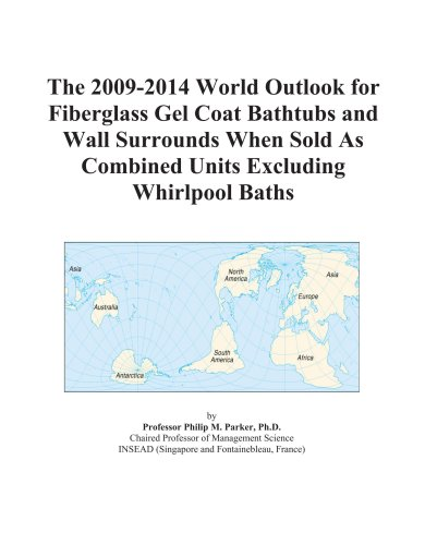 (The 2009-2014 World Outlook for Fiberglass Gel Coat Bathtubs and Wall Surrounds When Sold As Combined Units Excluding Whirlpool Baths)