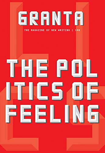 Granta 146: The Politics of Feeling
