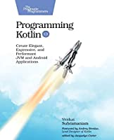 Programming Kotlin: Create Elegant, Expressive, and Performant JVM and Android Applications Front Cover