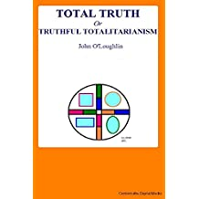 Total Truth: or Truthful Totalitarianism (English Edition)