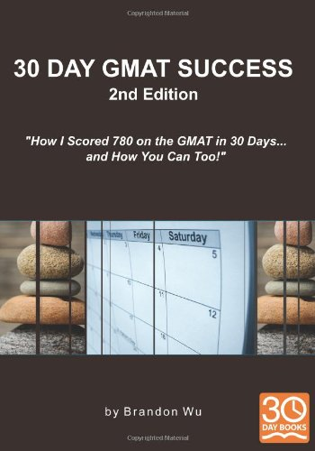 30 Day GMAT Success 2nd Edition: How I Scored 780 on the GMAT in 30 Days... and How You Can Too!