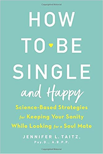 How to be single and happy science based strategies for keeping how to be single and happy science based strategies for keeping your sanity while looking for a soul mate jennifer taitz 9780143130994 amazon books ccuart Images