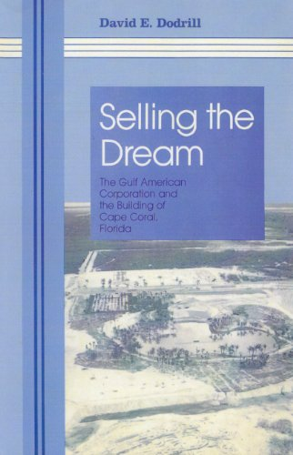 Selling The Dream: The Gulf American Corporation and the Building of Cape Coral, Florida