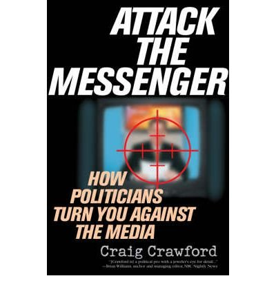 [(Attack the Messenger: How Politicians Turn You Against the Media)] [Author: Craig Crawford] published on (November, 2007) ebook