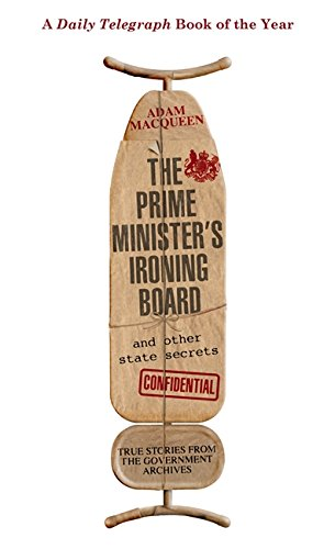 The Prime Minister's Ironing Board and Other State Secrets: True Stories from the Government Archives ebook