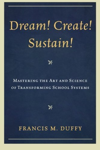 Dream! Create! Sustain!: Mastering the Art and Science of Transforming School Systems (Leading Systemic School Improvement) by Francis M. Duffy (2010-08-16)