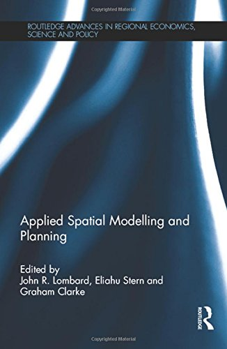 Applied Spatial Modelling and Planning (Routledge Advances in Regional Economics, Science and Policy)