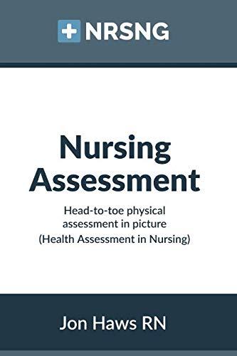 Nursing Assessment: Head-to-Toe Assessment in Pictures (Health Assessment in Nursing) (Head To Toe Assessment Guide For Nursing Students)