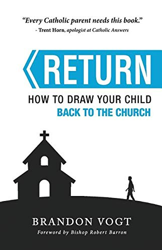 (RETURN: How to Draw Your Child Back to the Church. )