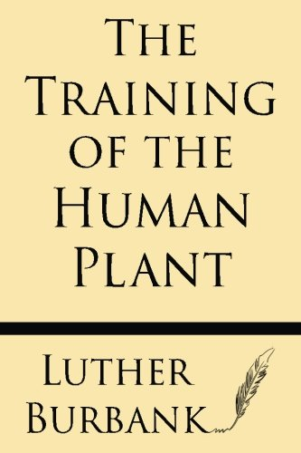 The Training of the Human Plant por Luther Burbank