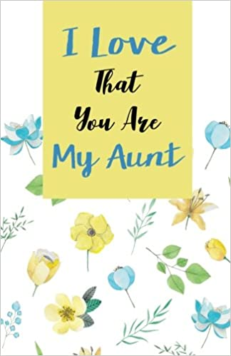 I love that you are my Aunt, Gift for Aunt Notebook, Flower ...