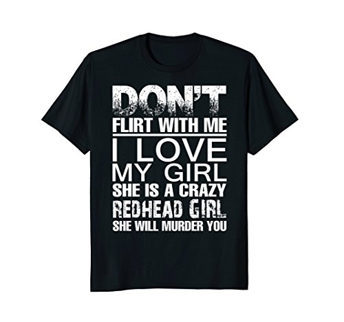 Don't Flirt With Me I Love My Girl She Is A Crazy Redhead (I Love My Crazy Kids)