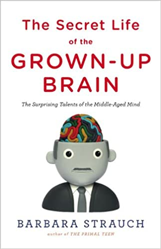 the secret life of the grown up brain the surprising talents of the