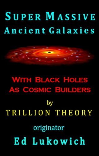 Supermassive Ancient Galaxies (Trillion Theory Book 7)