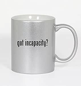 got incapacity? - 11oz Silver Coffee Mug