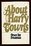 Front cover for the book About Harry Towns by Bruce Jay Friedman