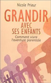 Grandir avec ses enfants : comment vivre l'aventure parentale par Prieur