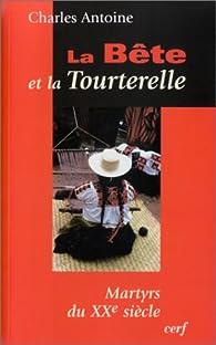La Bête et la Tourterelle : Martyrs du XXe siècle par Charles Antoine (II)