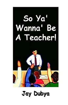 So Ya' Wanna' Be A Teacher!