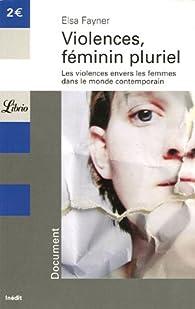 Violences, féminin pluriel : Les violences envers les femmes dans le monde contemporain par Elsa Fayner