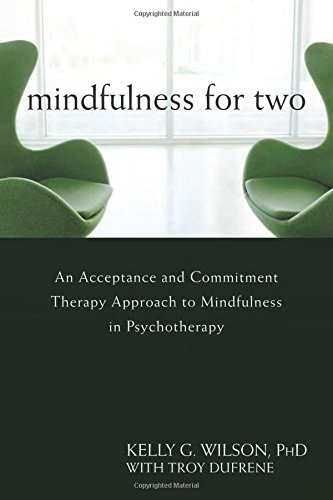 Mindfulness for Two: An Acceptance and Commitment Therapy Approach to Mindfulness in Psychotherapy