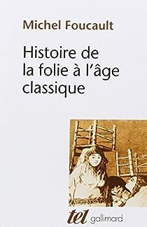Histoire de la folie à l'âge classique par Foucault