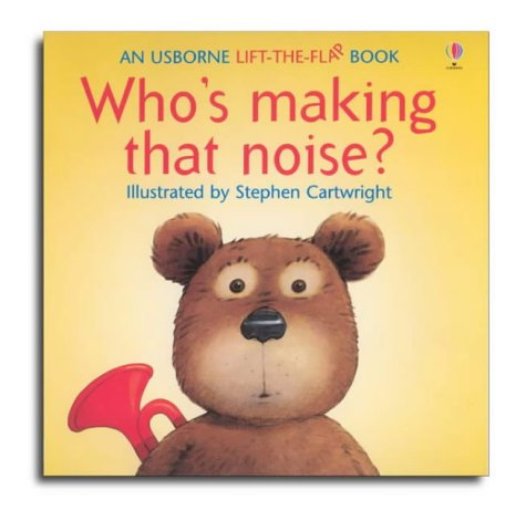 Who's Making That Noise (Flap Books Series)