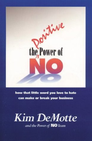 Download The Positive Power of No: How the Little Word You are Afraid to Use Can Make or Break Your Business pdf