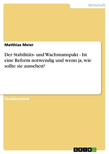 Der Stabilitäts- und Wachstumspakt - Ist eine Reform notwendig und wenn ja, wie sollte sie aussehen? (German Edition)
