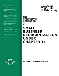 The Attorney's Handbook on Small Business Reorganization Under Chapter 11: 10th Edition, 2014 by Argyle Publishing Company