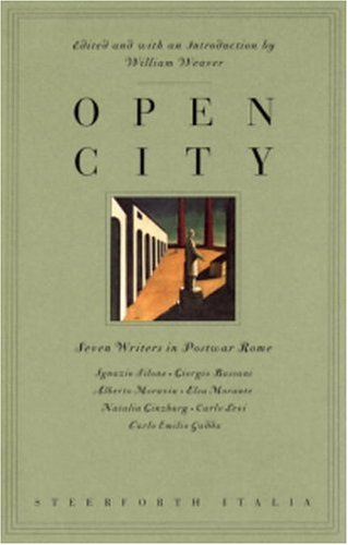 Open City : Seven Writers in Postwar Rome : Ignazio Silone, Giorgio Bassani, Alberto Moravia, Elsa Morante, Natalia Ginzburg, Carlo Levi, Carlo Emili