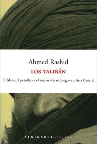 Los talibán.: El Islam el petróleo y el nuevo «Gran Juego» en Asia Central (ATALAYA)