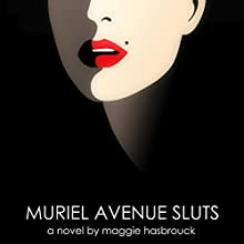 Muriel Avenue Sluts Audiobook by Maggie Hasbrouck Narrated by Julia Farmer