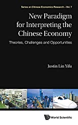 New Paradigm for Interpreting the Chinese Economy : Theories, Challenges and Opportunities (Series on Chinese Economics Research)
