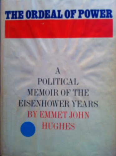 The Ordeal Of Power by Emmet John Hughes